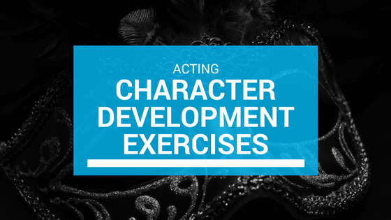 Best Acting Character Development Exercises (Updated